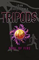 Tripods: The Pool of Fire: Book 3