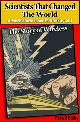 Children's Books: Scientists That Changed the World: The Story of Wireless, An Educational Comic Book for Kids (A Historical Science Comic Book for Kids 2)