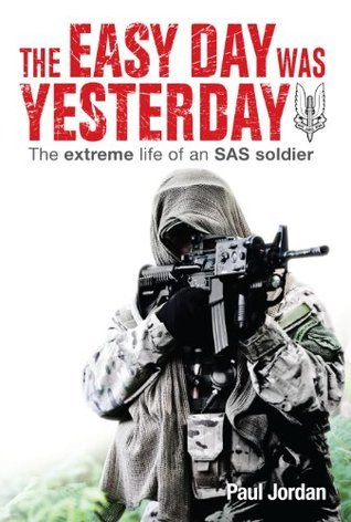 The Easy Day Was Yesterday The extreme life of an SAS soldier