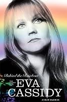 Behind the Rainbow: The Tragic Life of Eva Cassidy