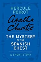The Mystery of the Spanish Chest: A Short Story (Hercule Poirot)