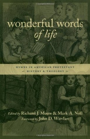 Wonderful Words of Life: Hymns in American Protestant History and Theology