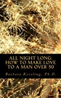 All Night Long : How to Make Love to a Man Over 50