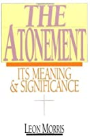 The Atonement: Its Meaning and Significance