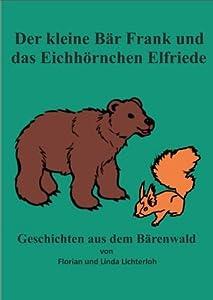 Der kleine Bär Frank und das Eichhörnchen Elfriede (Geschichten aus dem Bärenwald)