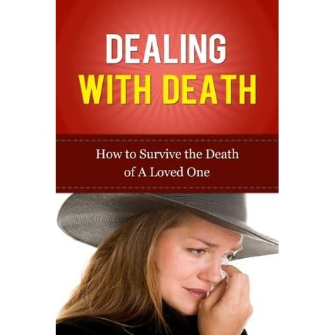 dealing with death How to deal with the uncertainty of bipolar episodes medically reviewed by timothy j legg, phd, psyd, crnp,  suicidal speech or actions, or talk about death in general, feel free to help the.
