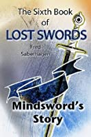 The Sixth Book Of Lost Swords : Mindsword's Story (Saberhagen's Lost Swords)