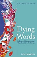 Dying Words: Endangered Languages and What They Have to Tell Us (The Language Library)