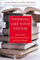 Thinking Like Your Editor: How to Write Great Serious Nonfiction--and Get It Published
