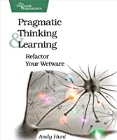 Pragmatic Thinking and Learning: Refactor Your Wetware (Pragmatic Programmers)