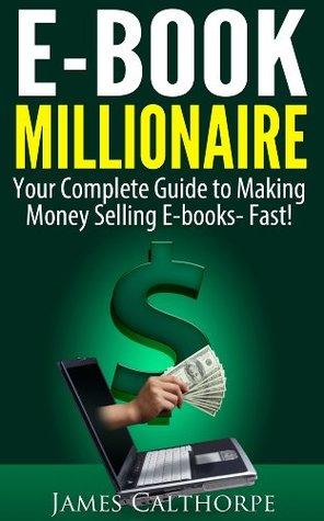 E-Book Millionaire: Your Complete Guide to Making Money Selling EBooks-FAST!