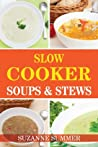 Slow Cooker Soups & Stews (Tasty Soups & Stews For Any Occastions From The Fantastic Slow Cooker Cookbook)