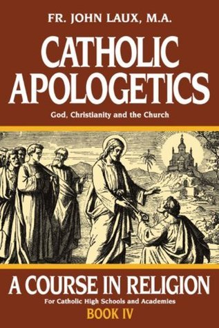 Catholic Apologetics: God, Christianity, and the Church (with Supplemental Reading: A Brief Life of Christ) [Illustrated]