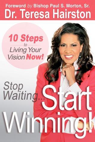 Stop Waiting… Start WINNING! by Teresa Hairston