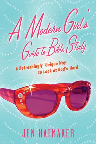 A Modern Girl's Guide to Bible Study by Jen Hatmaker