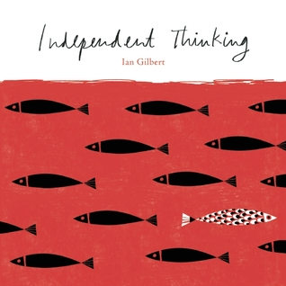 Independent Thinking by Ian Gilbert