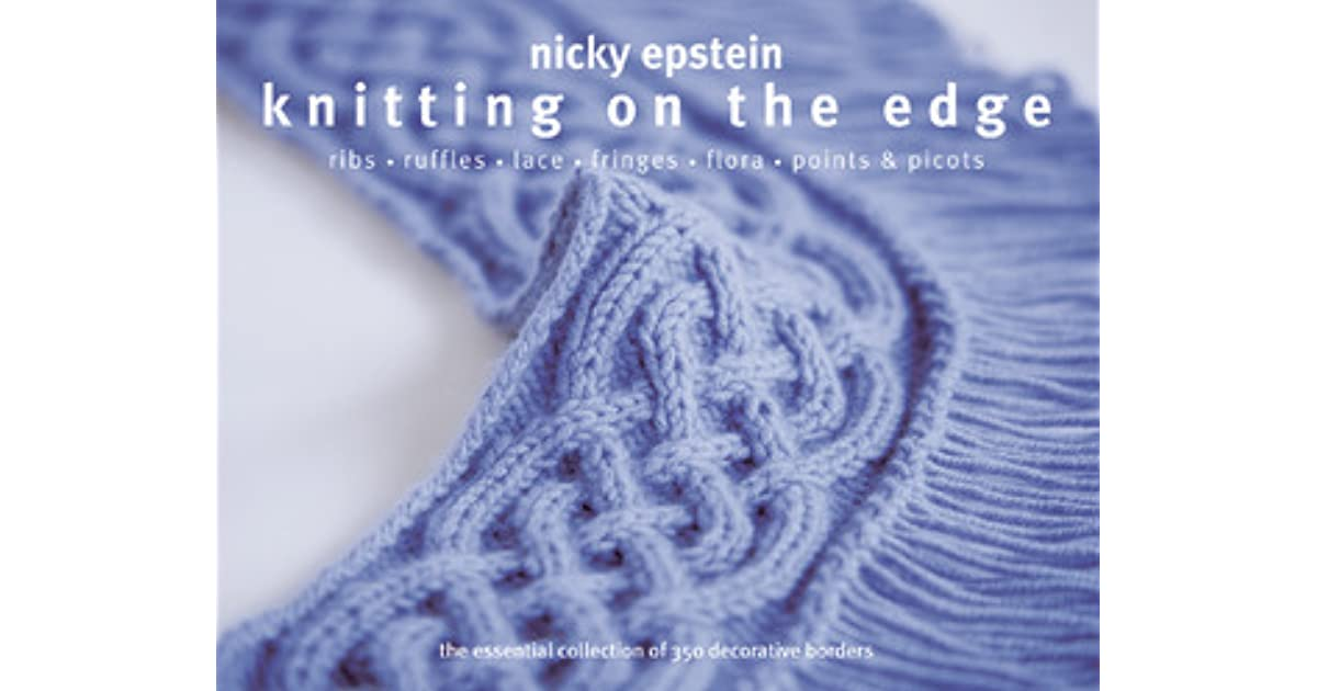 Knitting on the Edge: Ribs * Ruffles * Lace * Fringes * Floral