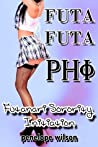 Futa Futa Phi: Futanari Sorority Initiation (Futanari Transformation Erotica)
