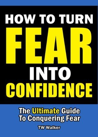 How To Turn Fear Into Confidence