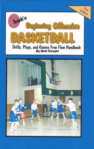 Teach'n Beginning Offensive Basketball Drills, Plays, and Games Free Flow Handbook (Series 4 Free Flow books)