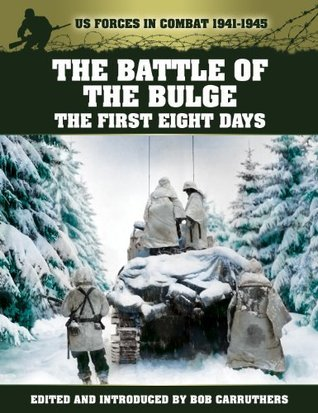 The Battle of the Bulge  The First Eight Days (US Forces in Combat 1941-1945)