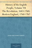 History of the English People, Volume VII The Revolution, 1683-1760; Modern England, 1760-1767