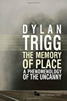 The Memory of Place: A Phenomenology of the Uncanny (Series In Continental Thought)
