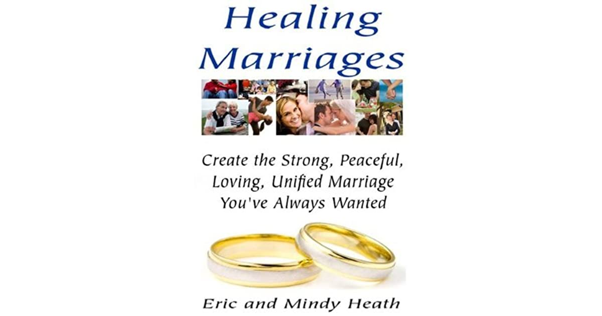 Healing Marriages - Create the Strong, Peaceful, Loving, Unified Marriage Youve Always Wanted