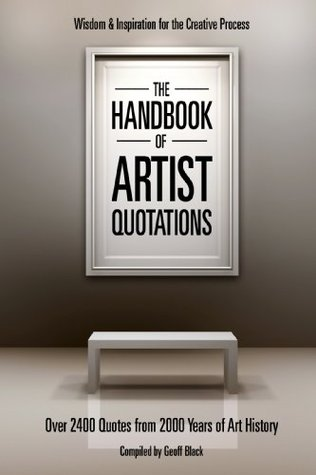 The Handbook of Artist Quotations by Geoff Black