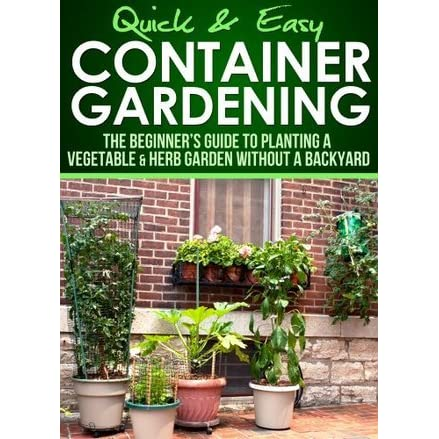 Container Gardening: The Beginneru0027s Guide To Planting A Vegetable U0026 Herb  Garden Without A Backyard By Dogwood Apps