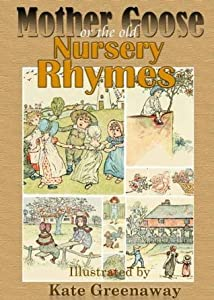 Mother Goose or the Old Nursery Rhymes : A Colorful Children's Nursery Rhymes Book