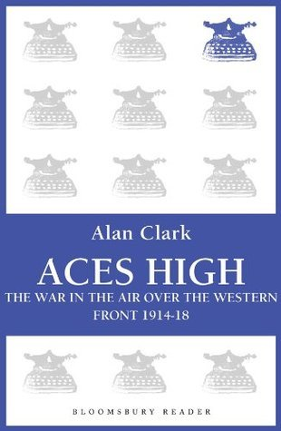 Aces High-The War in the Air Over the Western Front 1914-18