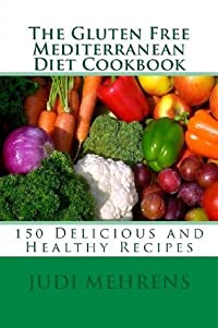 The Gluten Free Mediterranean Diet Cookbook: 150 Delicious and Healthy Recipes