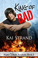 King of Bad (Super Villian Academy, #1)