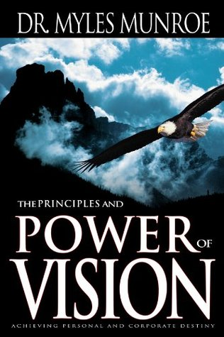 The Principles and Power of Vision: Keys to Achieving Personal and Corporate Destiny Study Guide