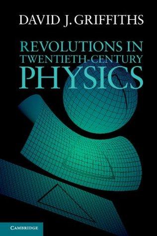 Revolutions in Twentieth-Century Physics by David J. Griffiths
