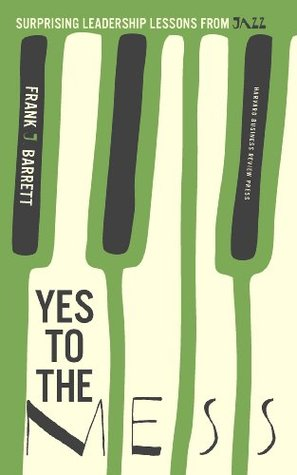 Yes to the Mess: Surprising Leadership Lessons from Jazz