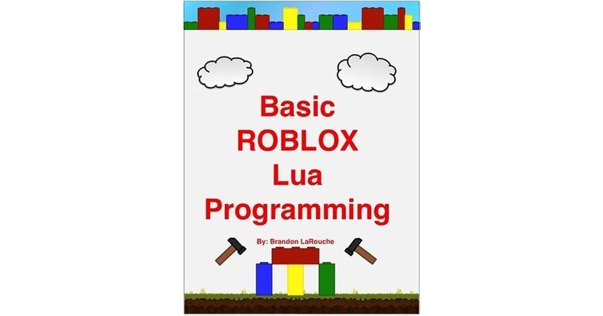 Basic ROBLOX Lua Programming by Brandon LaRouche