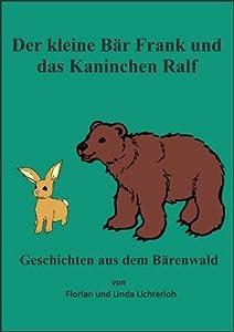 Der kleine Bär Frank und das Kaninchen Ralf (Geschichten aus dem Bärenwald)