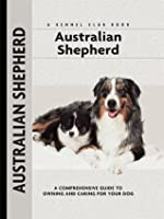 Australian Shepherd: A Comprehensive Guide to Owning and Caring for Your Dog (Comprehensive Owner's Guide)