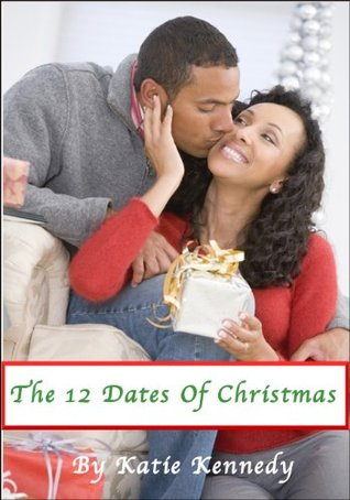 12 Dates Of Christmas.The 12 Dates Of Christmas By Katie Kennedy