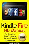 Kindle Fire HD User Manual: The Complete User Guide With Instructions, Tutorial to Unlock The True Potential of Your Device in 30 Minutes (OCT 2015)