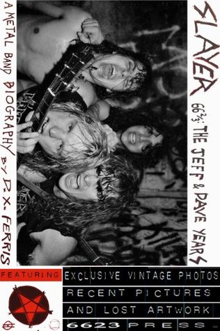 Slayer 66 2/3: The Jeff & Dave Years. A Metal Band Biography.