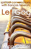 Let God: Spiritual Conversations with François Fénelon