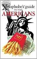 The Xenophobe's Guide to the Americans (Xenophobe's Guides Book 1)