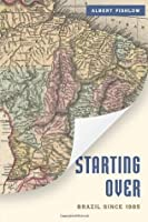 Starting Over: Brazil Since 1985 (A Brookings Latin America Initiative)