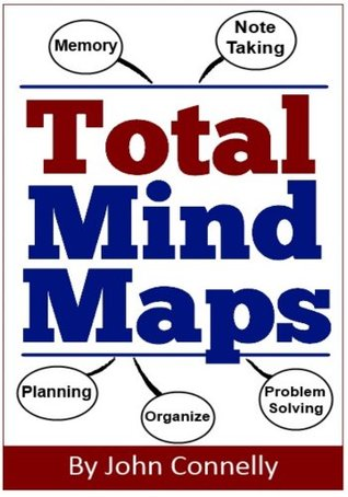 Total Mind Maps: A Very Easy Guide: Improve Problem Solving, Note Taking, Memory, Creativity and Overcome Procrastination (UK Version)