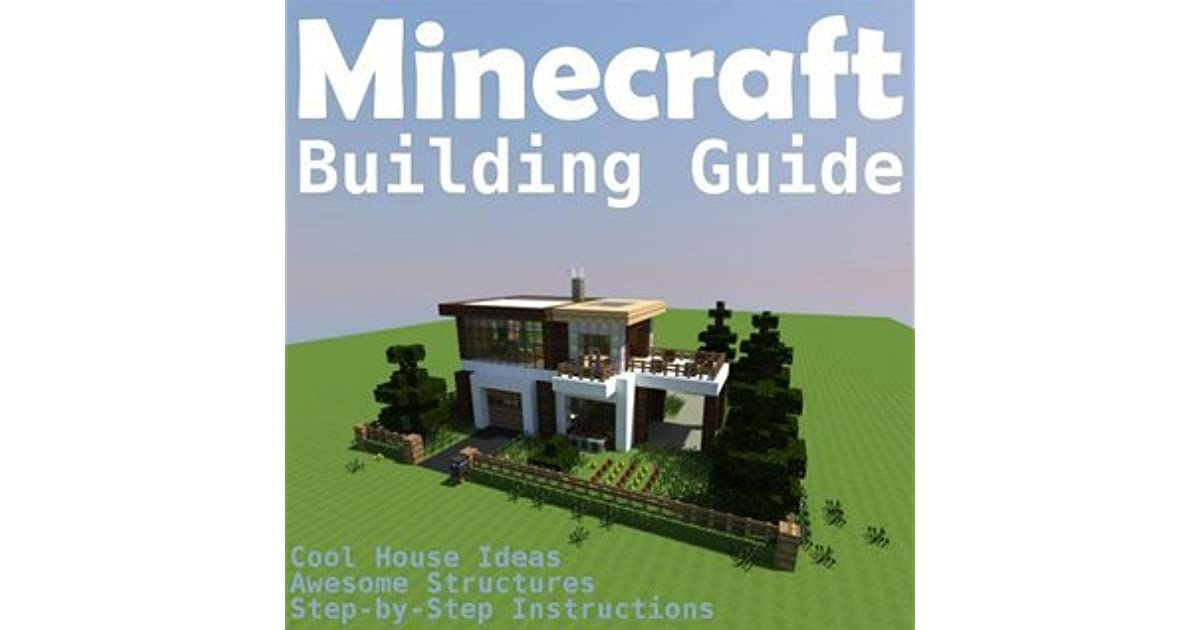 Minecraft Building Guide  Cool House Ideas  Awesome Structures and Step by  Step Blueprints by Minecraft Books. Minecraft Building Guide  Cool House Ideas  Awesome Structures and