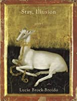 Stay, Illusion: Poems