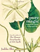 Pure Magic: A Complete Course in Spellcasting